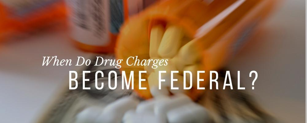 When Do Drug Charges Become Federal? | Joffe Law, P A